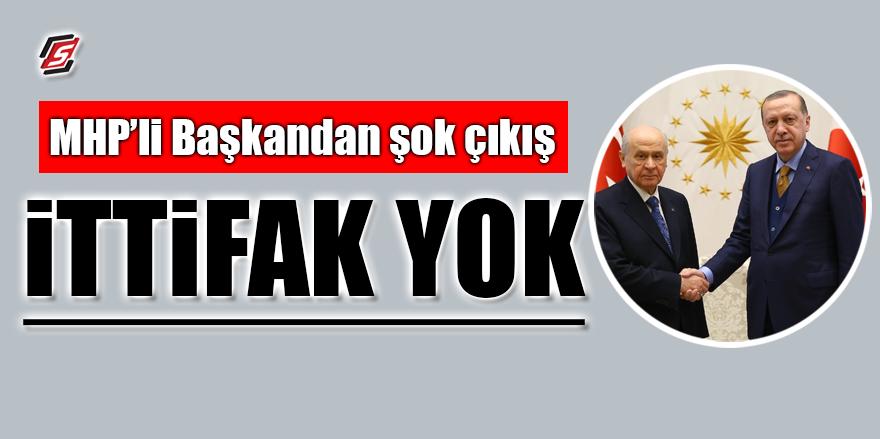 MHP'li Başkandan şok çıkış! 'İTTİFAK YOK'