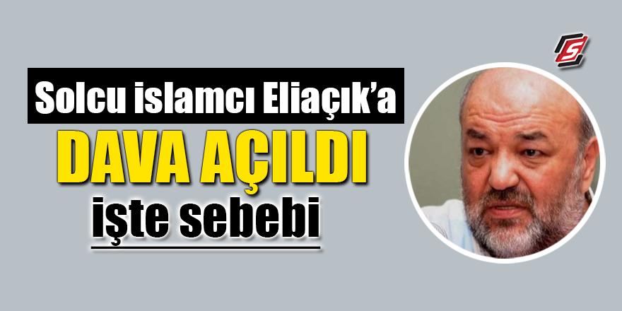 Solcu İslamcı Eliaçık'a dava açıldı! İşte sebebi
