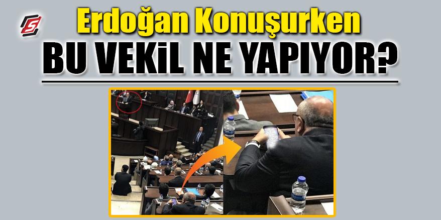 Erdoğan konuşurken bu vekil ne yapıyor?