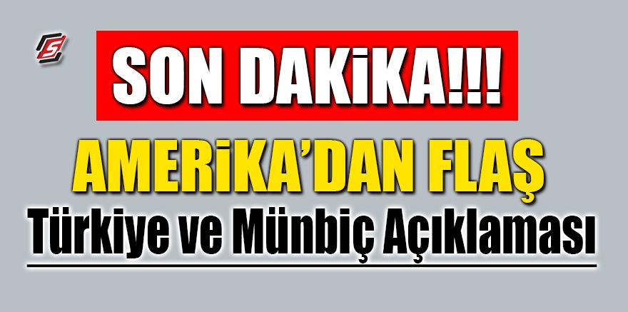 Amerika'dan son dakika Türkiye ve Münbiç açıklaması