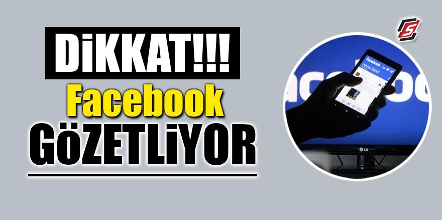 Dikkat Facebook gözetliyor!