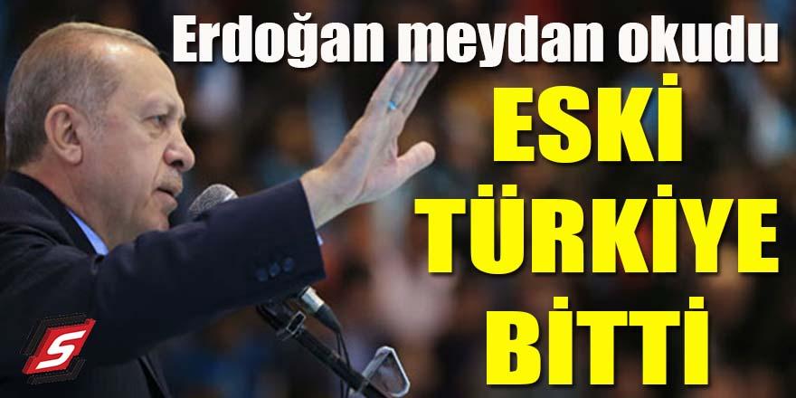 Erdoğan meydan okudu: Eski Türkiye bitti!
