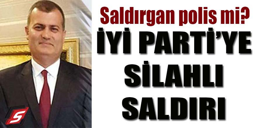 İYİ Parti'ye silahlı saldırı