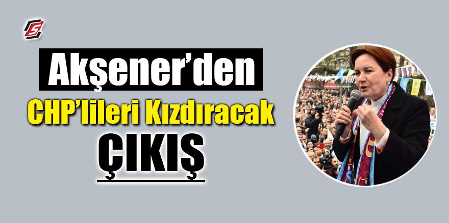 Akşener'den CHP'lileri kızdıracak çıkış