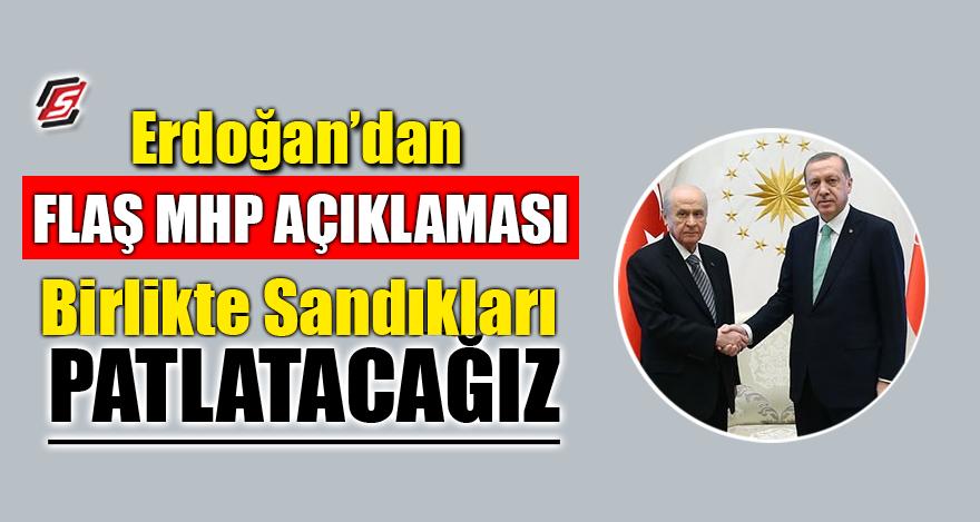 """Erdoğan'dan flaş MHP açıklaması! """"Birlikte sandıkları patlatacağız"""""""