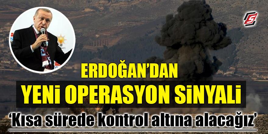 Erdoğan'dan yeni operasyon sinyali! 'Kısa sürede kontrol altına alacağız'