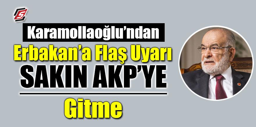 Karamollaoğlu'ndan Erbakan'a flaş uyarı! 'Sakın AKP'ye gitme'