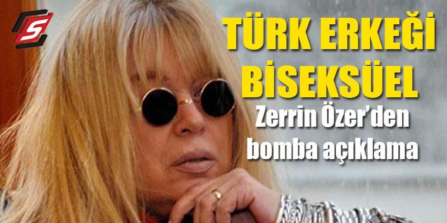 Zerrin Özer'den bomba açıklama: Türk erkeği biseksüel!