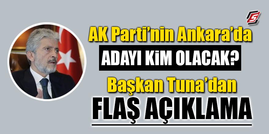Ak Parti'nin Ankara'da adayı kim olacak? Başkan Tuna'dan flaş açıklama