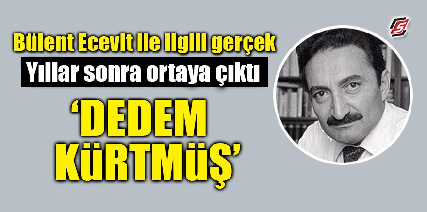 Bülent Ecevit ile ilgili gerçek yıllar sonra ortaya çıktı! 'Dedem Kürtmüş'