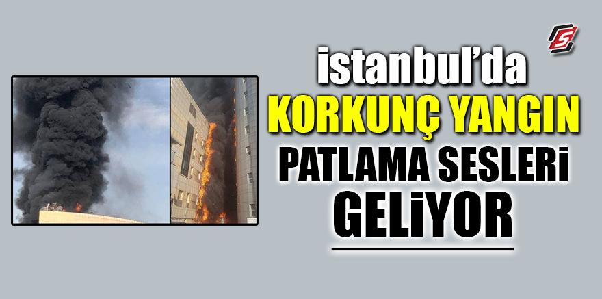 İstanbul'da korkunç yangın! Patlama sesleri geliyor