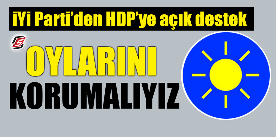 İYİ Parti'den HDP'ye açık destek! 'Oylarını korumalıyız'