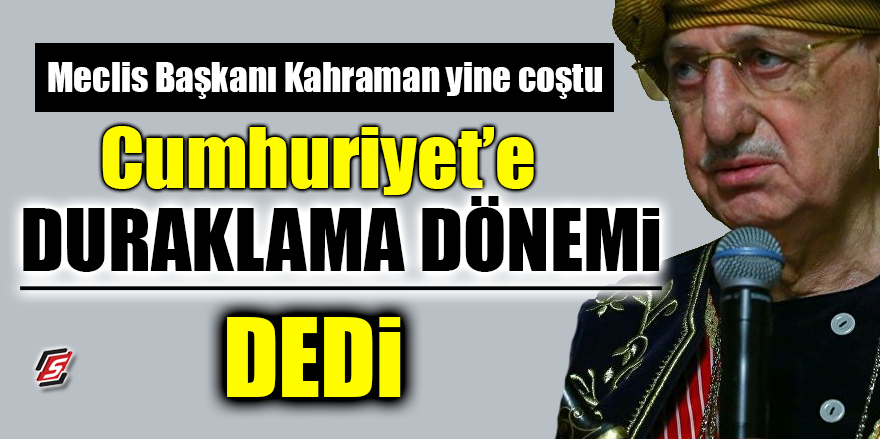 Meclis Başkanı Kahraman yine coştu! Cumhuriyet'e 'duraklama dönemi' dedi