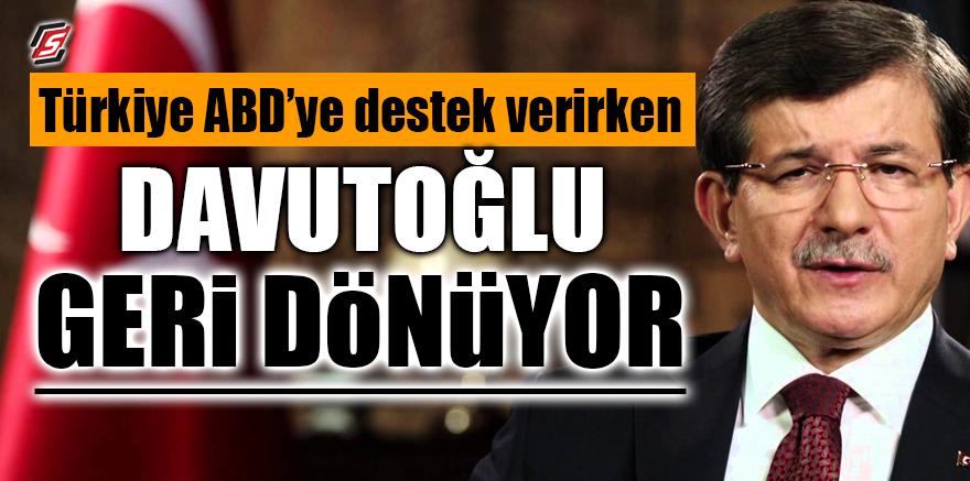 Türkiye ABD'ye destek verirken Davutoğlu geri dönüyor!