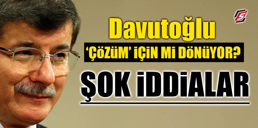 """Davutoğlu """"Çözüm"""" için mi dönüyor? ŞOK İDDİALAR"""