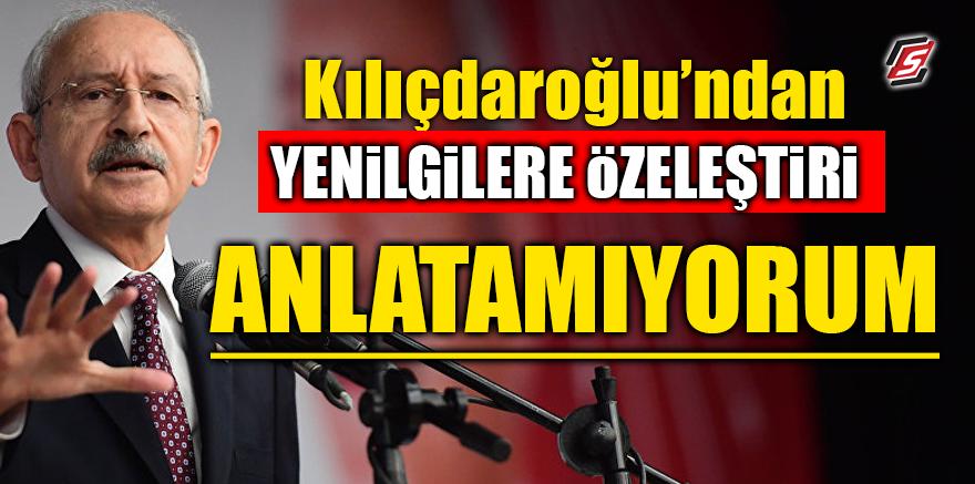 Kılıçdaroğlu'ndan yenilgilere özeleştiri! 'Anlatamıyorum'