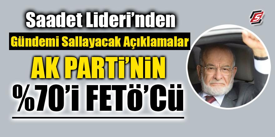 Saadet Lideri'nden gündemi sallayacak açıklamalar! 'AK Parti'nin %70'i FETÖ'cü'