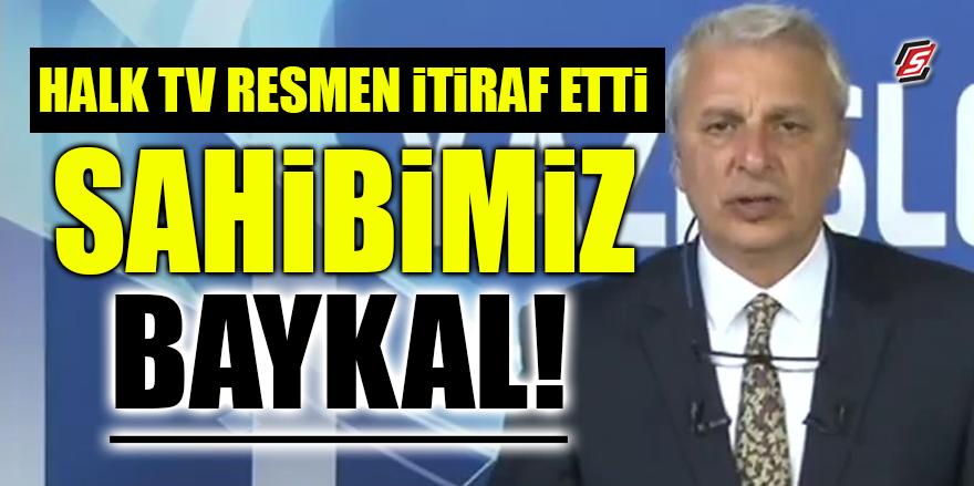Halk TV resmen itiraf etti! Sahibimiz Baykal!