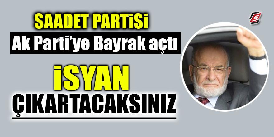Saadet AK Parti'ye bayrak açtı! 'İsyan çıkartacaksınız'