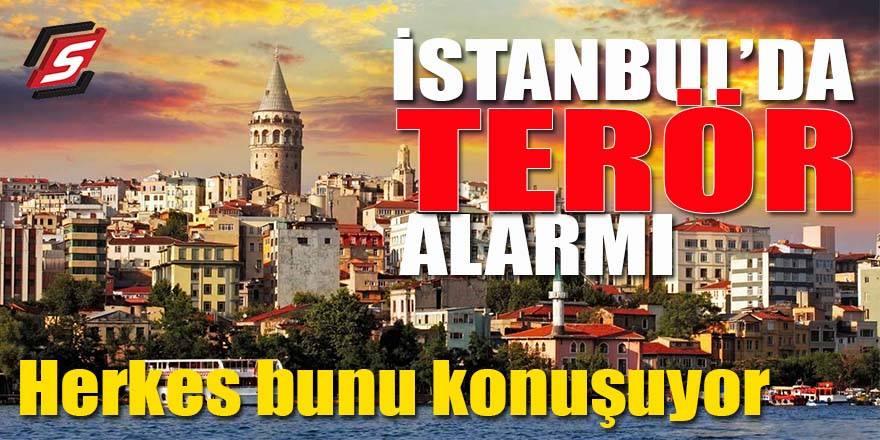 İstanbul'da flaş terör alarmı! Herkes bunu konuşuyor