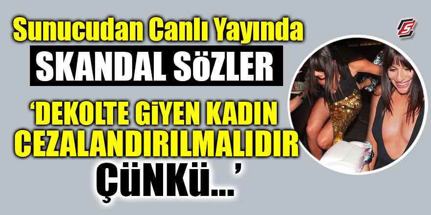 Sunucudan Canlı Yayın'da skandal sözler! 'Dekolte giyen kadın cezalandırılmalıdır çünkü…'