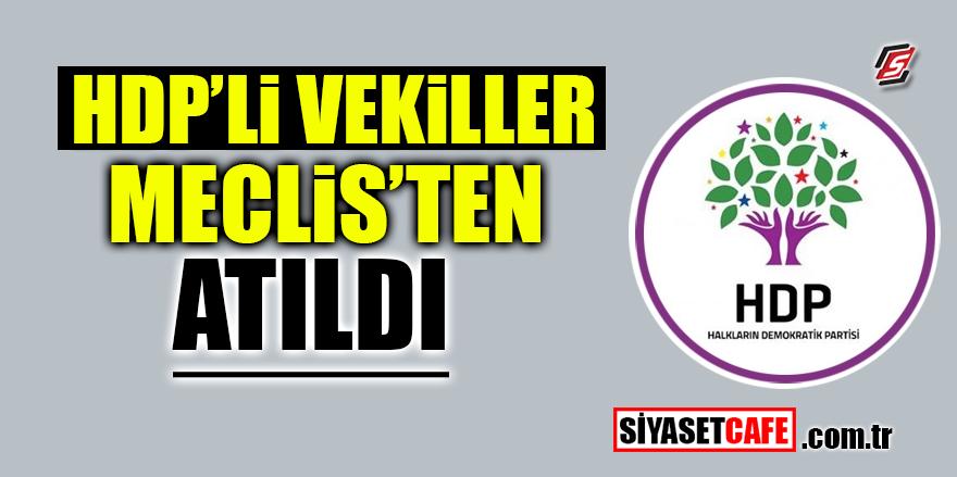 HDP'li vekiller Meclis'ten atıldı
