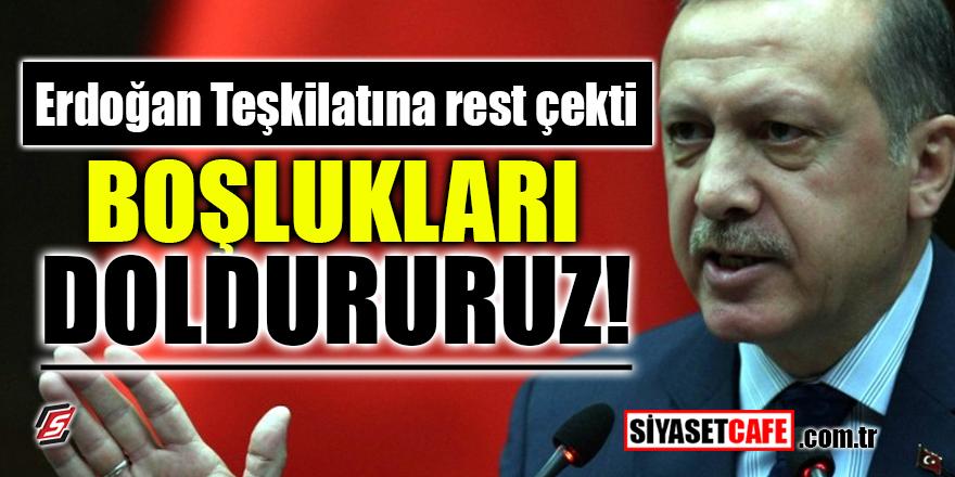 Erdoğan teşkilatına rest çekti! Boşlukları doldururuz!