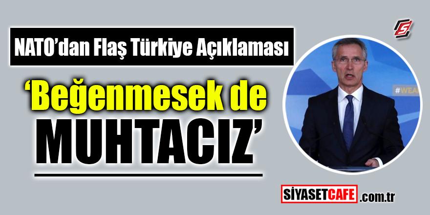 """NATO'dan flaş Türkiye açıklaması! """"Beğenmesek de muhtacız"""""""