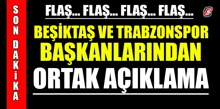 Beşiktaş ve Trabzonspor başkanlarından ortak açıklama