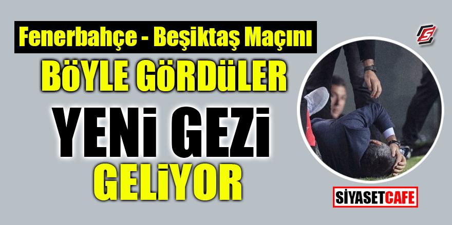 Fenerbahçe Beşiktaş maçını böyle gördüler! Yeni Gezi geliyor!