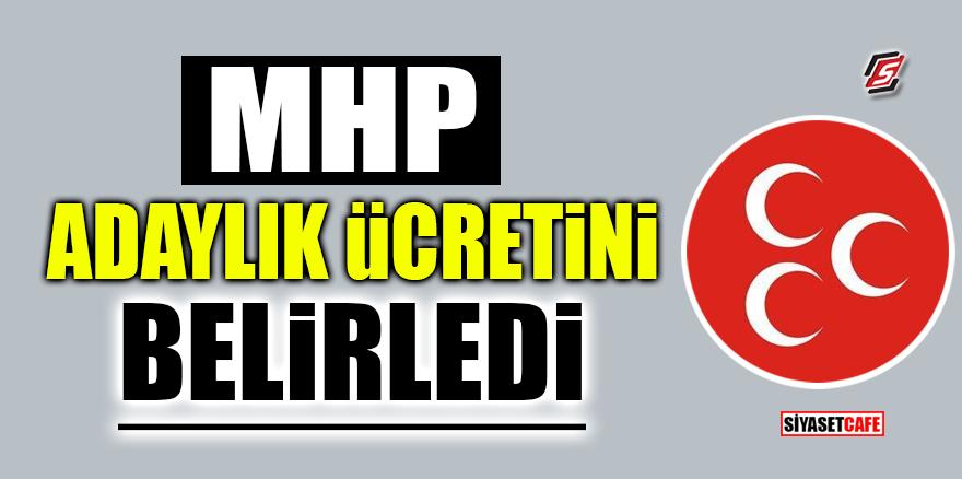 MHP adaylık ücretini belirledi