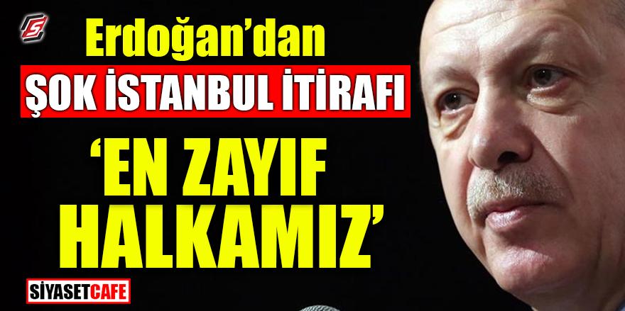 Erdoğan'dan şok İstanbul itirafı! 'En zayıf halkamız'