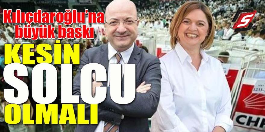 Kılıçdaroğlu'na büyük baskı: Kesin solcu olmalı!