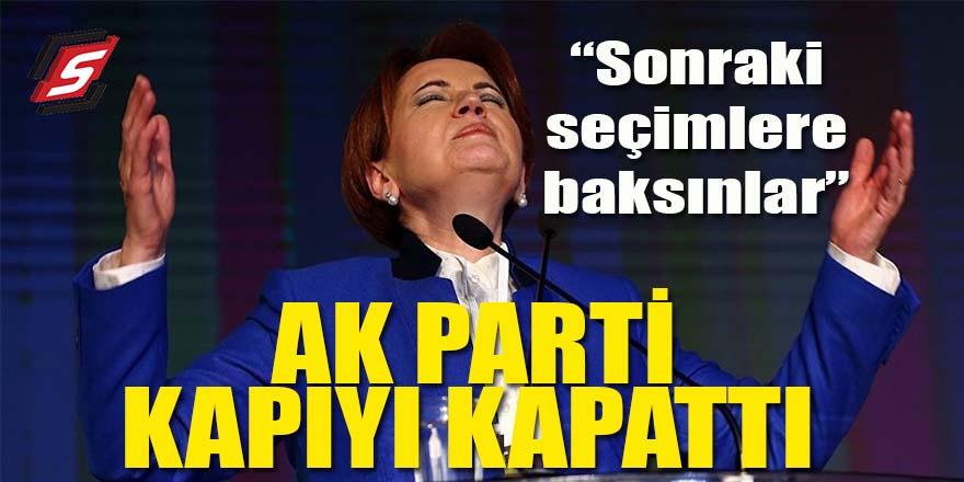AK Parti kapıyı kapattı! İYİ Parti önümüzdeki seçimlere baksın!