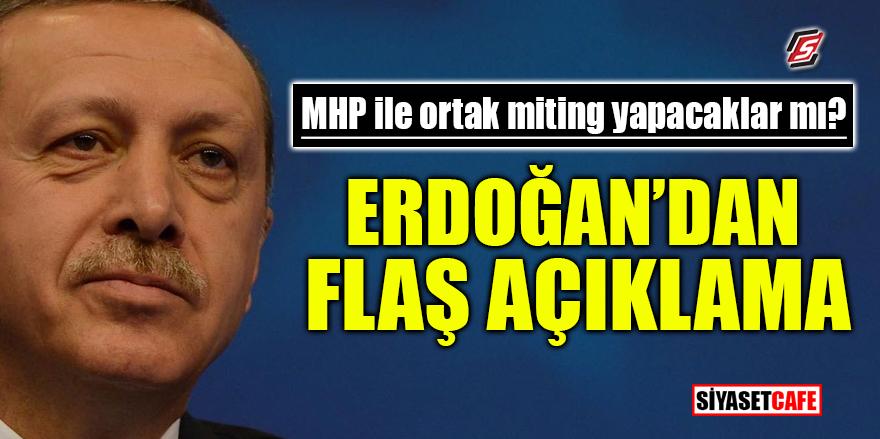 MHP ile ortak miting yapacaklar mı? Erdoğan'dan flaş açıklama!