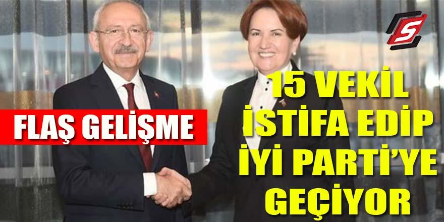 CHP'li 15 Vekil istifa edip İYİ Parti'ye geçiyor!