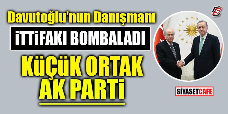 Davutoğlu'nun danışmanı İttifak'ı bombaladı! Küçük ortak AK Parti