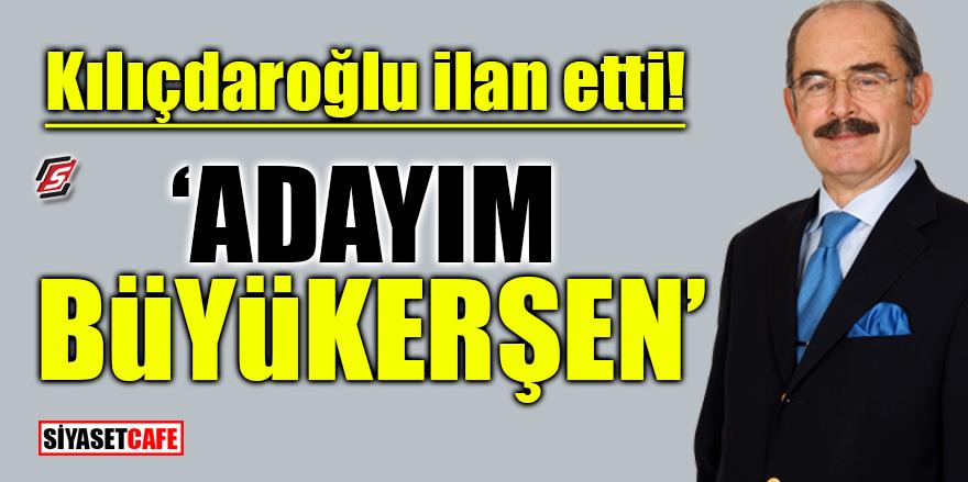 Kılıçdaroğlu ilan etti! 'Adayım Büyükerşen'
