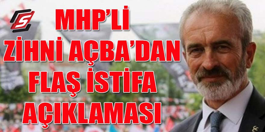 MHP'li Vekil Zihni Açba'dan flaş istifa açıklaması