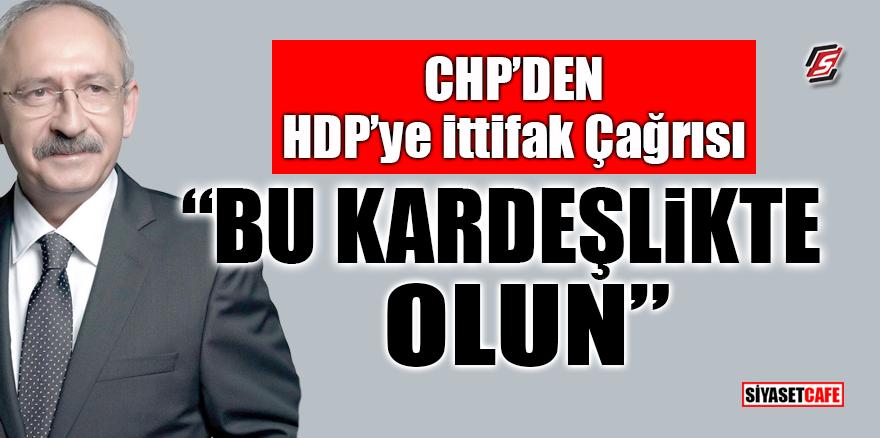 CHP'den HDP'ye ittifak çağrısı! 'Bu kardeşlikte olun'
