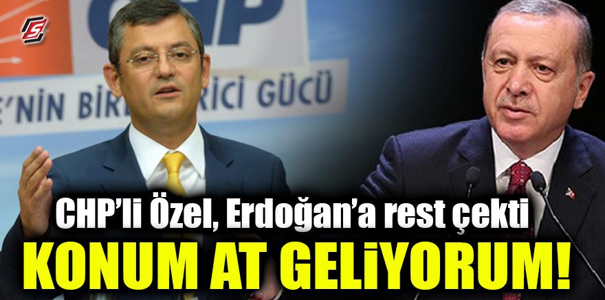CHP'li Özel, Erdoğan'a rest çekti! Konum at geliyorum!