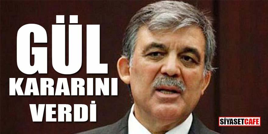 Flaş haber... Abdullah Gül kararını verdi