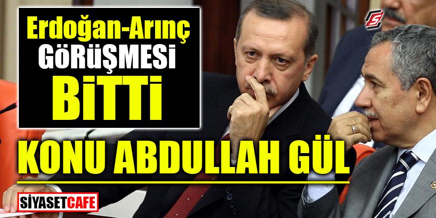 Erdoğan Arınç görüşmesi bitti! Konu Abdullah Gül