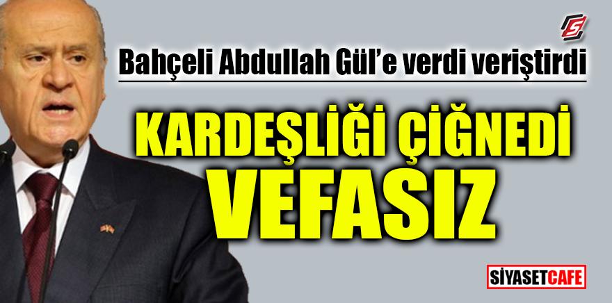 Bahçeli, Abdullah Gül'e verdi veriştirdi! 'Kardeşliği çiğnedi vefasız'
