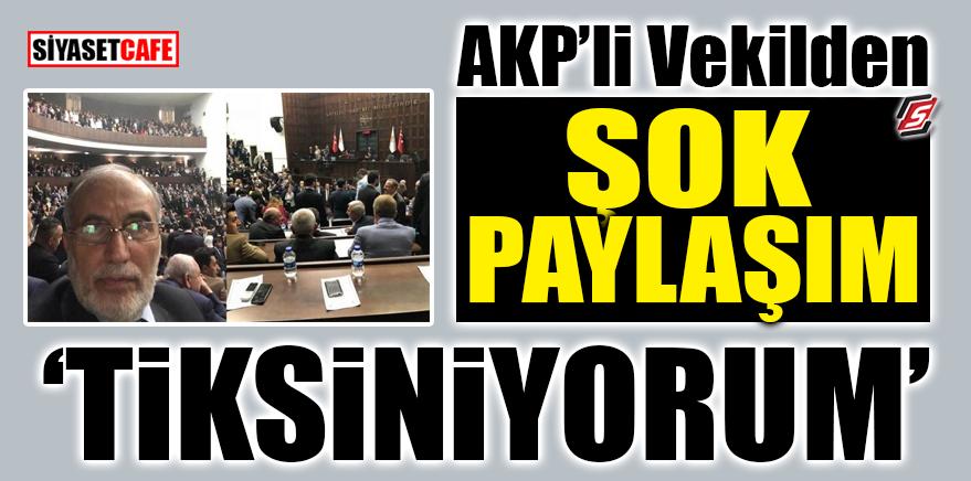 AK Partili vekilden şok paylaşım! 'TİKSİNİYORUM'