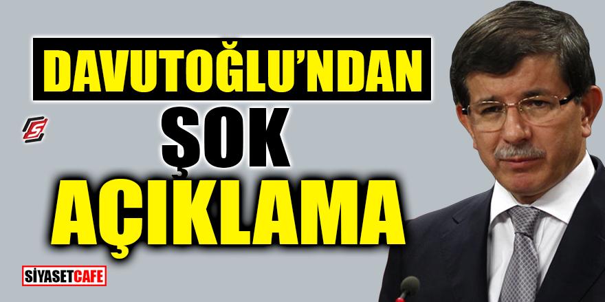 Ahmet Davutoğlu'ndan ŞOK açıklama