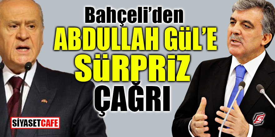 Bahçeli'den Abdullah Gül'e sürpriz çağrı