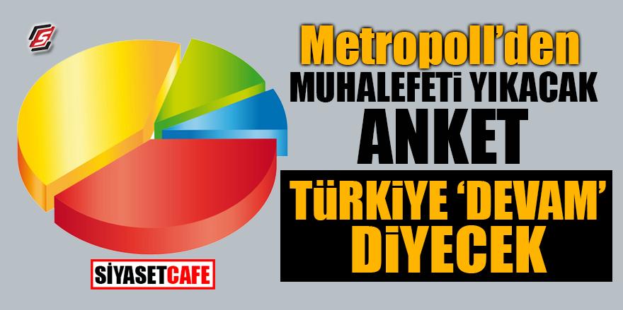 Metropoll'den muhalefeti yıkacak anket! Türkiye 'devam' diyecek