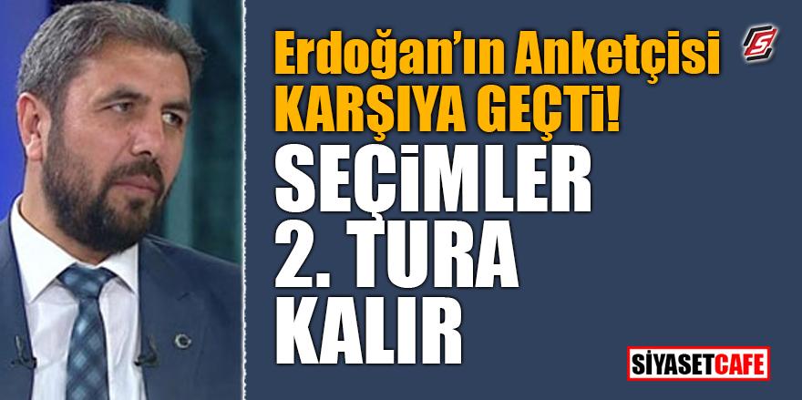 Erdoğan'ın anketçisi karşıya geçti! Seçimler 2. tura kalır