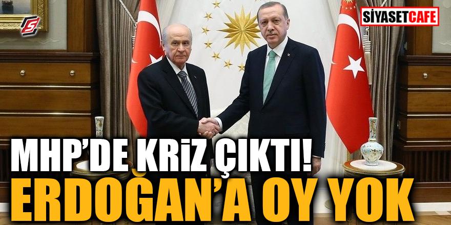 MHP'de kriz çıktı! Erdoğan'a oy yok